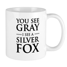 You See Gray, I See a Silver Fox Mugs