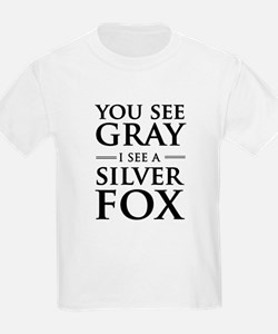 You See Gray, I See a Silver Fox T-Shirt