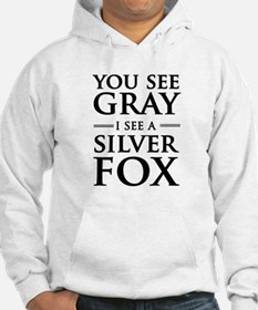 You See Gray, I See a Silver Fox Hoodie