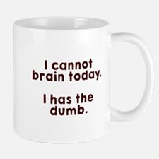 Cannot brain Mugs