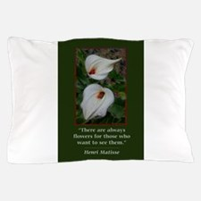There are Always Flowers Pillow Case