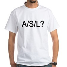 A/S/L? T-Shirt