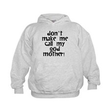 Dont Make Me Call My Godmother Hoodie