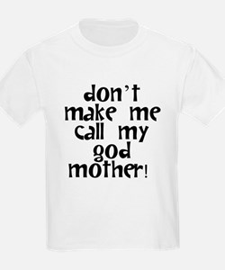 Dont Make Me Call My Godmother T-Shirt