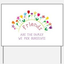 Friends are the Family we pick ourselves Yard Sign