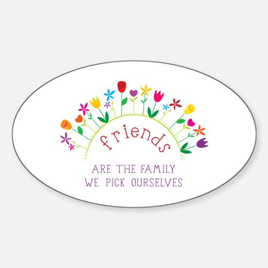 Friends are the Family we pick ourselves Decal