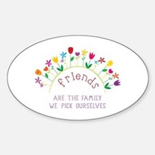 Friends are the Family we pick ourselves Stickers