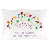 Friends are the family we pick Pillow Cases
