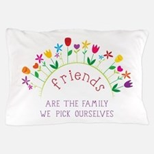 Friends are the Family we pick ourselves Pillow Ca