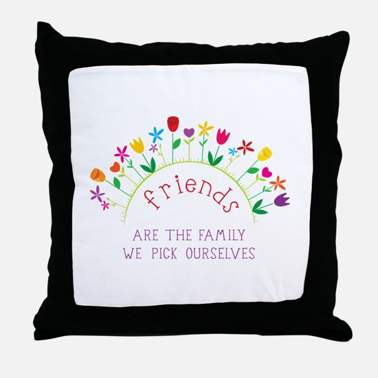 Friends are the Family we pick ourselves Throw Pil