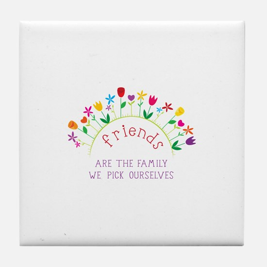 Friends are the Family we pick ourselves Tile Coas