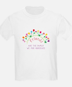 Friends are the Family we pick ourselves T-Shirt