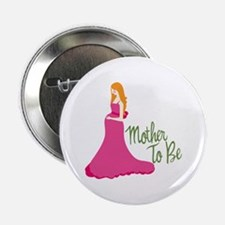 "Mother To Be 2.25"" Button"