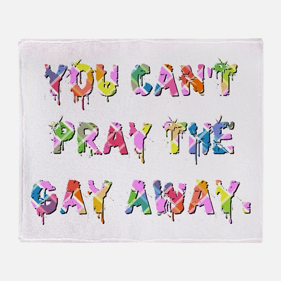 YOU CAN'T PRAY... Throw Blanket