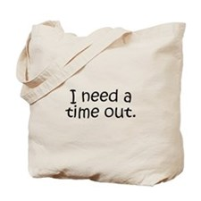 I need a time out! Tote Bag