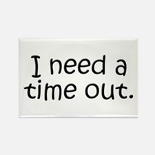 I need a time out! Rectangle Magnet