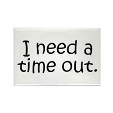 I need a time out! Rectangle Magnet (100 pack)