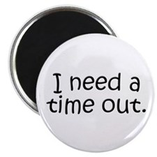 "I need a time out! 2.25"" Magnet (10 pack)"