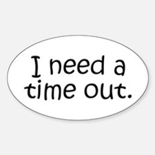 I need a time out! Oval Decal