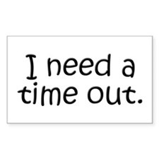 I need a time out! Rectangle Decal