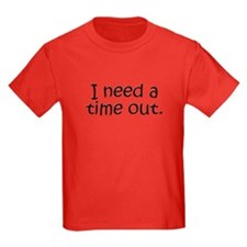 I need a time out! T