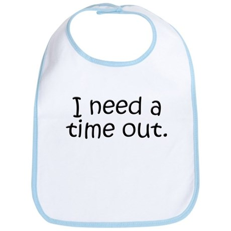 I need a time out! Bib