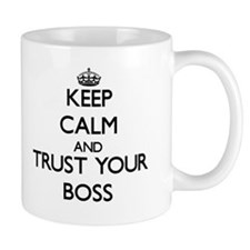 Keep Calm and Trust your Boss Mugs