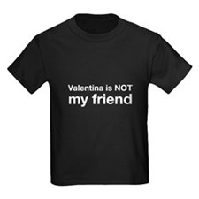 Valentina Is NOT My Friend T