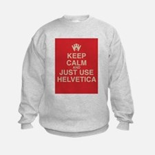 Keep Calm and Use Helvetica Sweatshirt