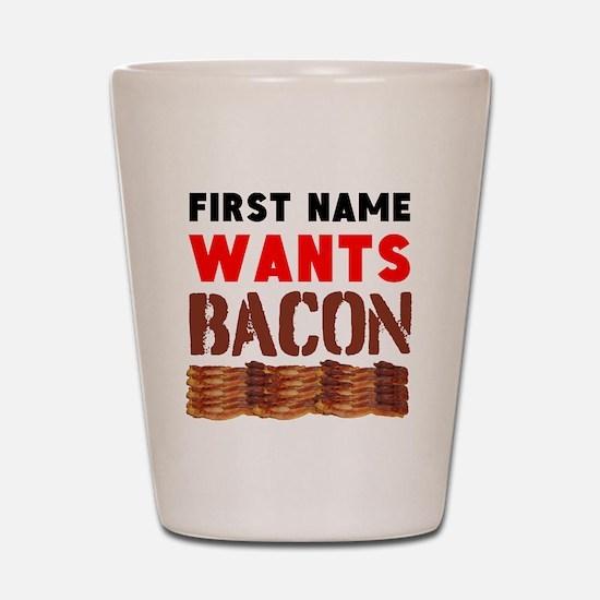 Wants Bacon Shot Glass
