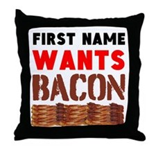 Wants Bacon Throw Pillow