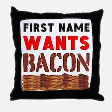 Wants Bacon Throw Pillow
