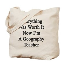 Everything Was Worth It Now I'm A Geograp Tote Bag