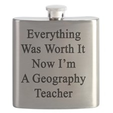 Everything Was Worth It Now I'm A Geography  Flask