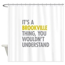 Its A Brookville Thing Shower Curtain