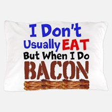I Dont Usually Eat But When I Do Bacon Pillow Case