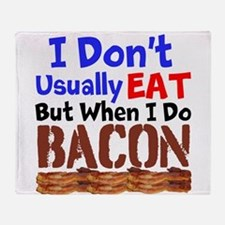 I Dont Usually Eat But When I Do Bacon Throw Blank