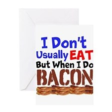 I Dont Usually Eat But When I Do Bacon Greeting Ca