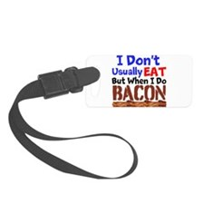 I Dont Usually Eat But When I Do Bacon Luggage Tag