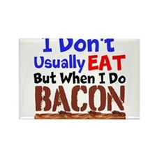 I Dont Usually Eat But When I Do Bacon Magnets