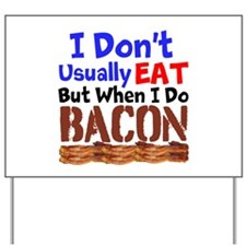 I Dont Usually Eat But When I Do Bacon Yard Sign