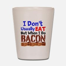 I Dont Usually Eat But When I Do Bacon Shot Glass