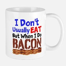I Dont Usually Eat But When I Do Bacon Mugs