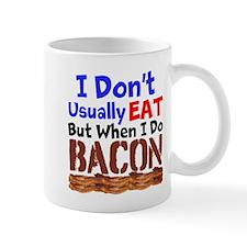 I Dont Usually Eat But When I Do Bacon Mugs