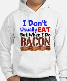 I Dont Usually Eat But When I Do Bacon Hoodie