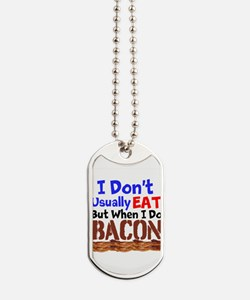 I Dont Usually Eat But When I Do Bacon Dog Tags
