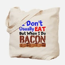 I Dont Usually Eat But When I Do Bacon Tote Bag