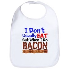 I Dont Usually Eat But When I Do Bacon Bib