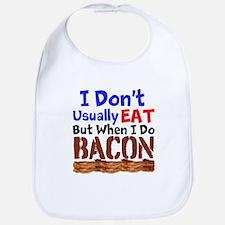 I Dont Usually Eat But When I Do Bacon Bib