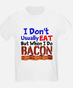 I Dont Usually Eat But When I Do Bacon T-Shirt